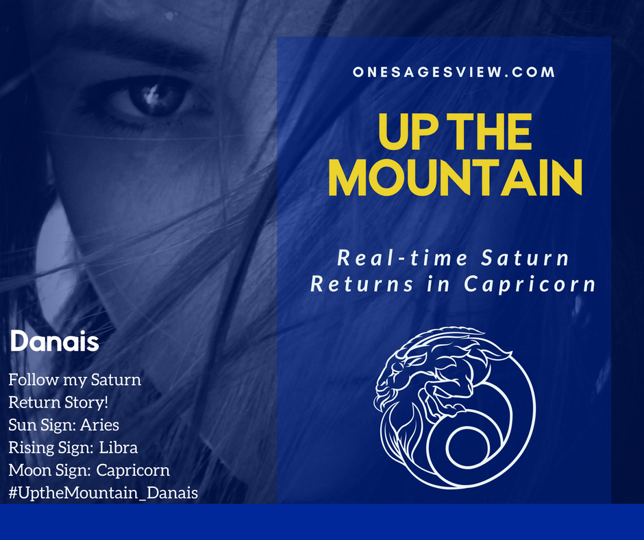 UP the Mountain Saturn in Capricorn Return Part Two – Danais